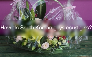 How do South Korean guys court girls and women
