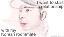 I want relationship with my Korean roommate